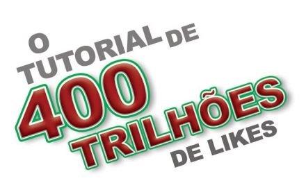 O Tutorial de 400 TRILHÕES de Likes