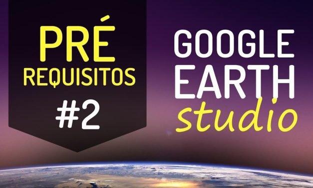 #2 – GOOGLE EARTH STUDIO – INTRODUÇÃO E PRÉ-REQUISITOS